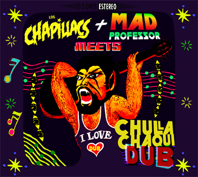 Chapillacs meets Mad Professor